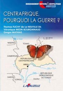 Thomas Flichy de La Neuville (dir.), Centrafrique, pourquoi la guerre?