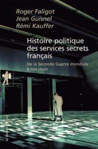 Roger Faligot, Jean Guisnel, Rémi Kauffer, Histoire politique des services secrets français. De la Seconde Guerre mondiale à nos jours