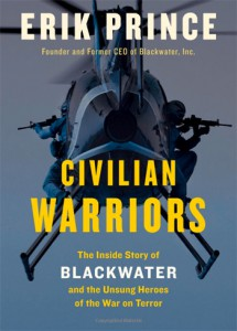 Erik Prince, Civilian Warriors. The Inside Story of Blackwater and the Unsung Heroes of the War on Terror