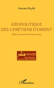 Antoine Fleyfel, Géopolitique des chrétiens d'Orient, défis et avenir des chrétiens arabes