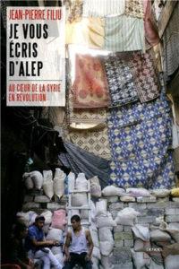 Jean-Pierre Filiu, Je vous écris d'Alep. Au cœur de la Syrie en révolution