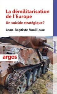 Jean-Baptiste Vouilloux, La Démilitarisation de l'Europe. Un suicide stratégique ?