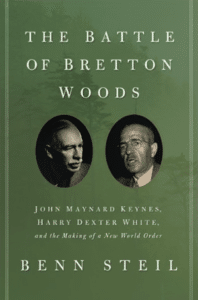 Benn Steil, The Battle of Bretton Woods : John Maynard Keynes, Harry Dexter White, and the Making of a New World Order