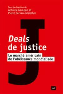 Antoine Garapon et Pierre Servan-Schreiber (dir.), Deals de justice. Le marché américain de l'obéissance mondialisée