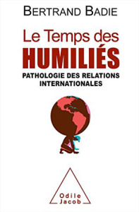Le Temps des humiliés, pathologie des relations internationales, de Bertrand Badie