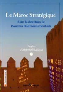 Le Maroc stratégique, sous la direction de Bouchra Rahmouni Benhida