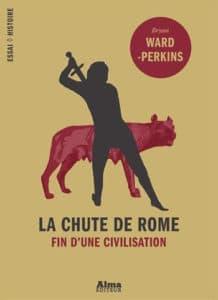 La Chute de Rome. Fin d'une civilisation, de Bryan Ward-Perkins