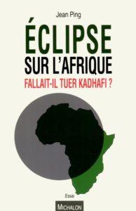 Éclipse sur l'Afrique : fallait-il tuer Kadhafi ? de Jean Ping