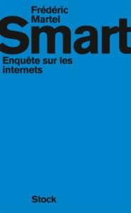 Frédéric Martel, Smart. Enquête sur les internets, Stock