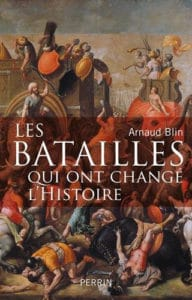 Arnaud Blin, Les Batailles qui ont changé l'Histoire