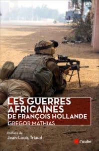 Les guerres africaines de François Hollande, de Grégor Mathias