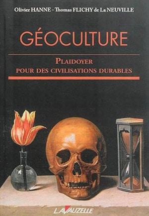 Olivier Hanne et Thomas Flichy de La Neuville, Géoculture. Plaidoyer pour des civilisations durables