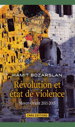 Révolution et état de violence, Moyen-Orient 2011-2015, d'Hamit Bozarslan
