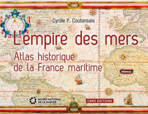 L'Empire des mers, atlas historique de la France maritime, de Cyrille Coutansais