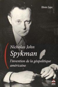 Olivier Zajec, Nicholas Spykman, L'invention de la géopolitique américaine, 2016, PU Paris Sorbonne