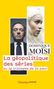 La géopolitique des séries ou le triomphe de la peur, de Dominique Moïsi