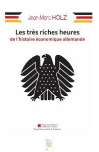 Jean-Marc Holz, Les très riches heures de l'histoire économique allemande