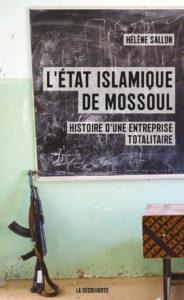 L'État islamique de Mossoul, Histoire d'une entreprise totalitaire, d'Hélène Sallon