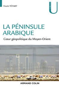 La péninsule arabique, cœur géopolitique du Moyen-Orient, de Frank Têtart