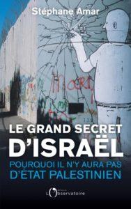 Le Grand Secret d'Israël, pourquoi il n'y aura pas d'État palestinien, de Stéphane Amar