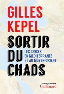 Sortir du chaos, les crises en Méditerranée et au Moyen-Orient, de Gilles Kepel