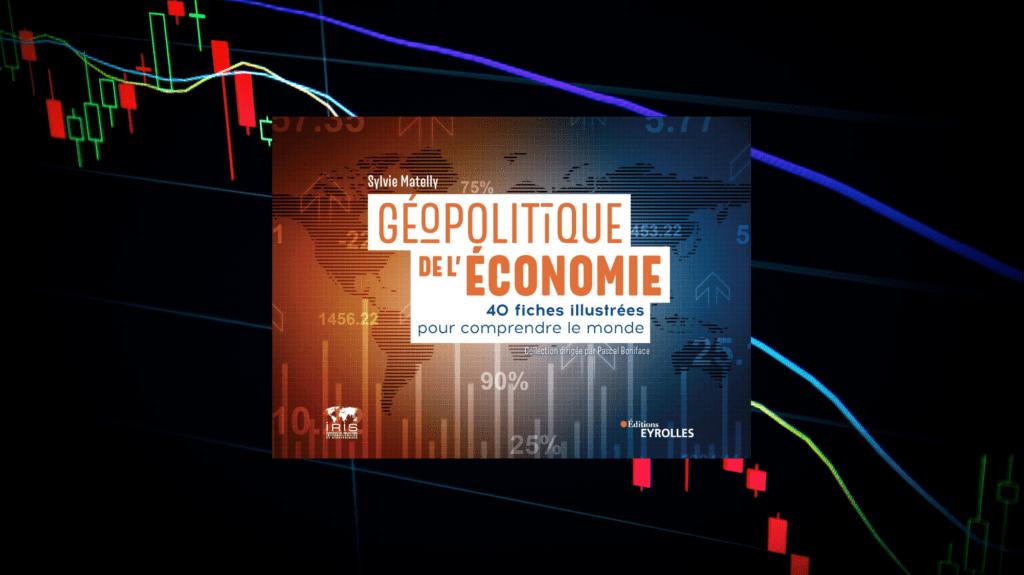 Livre – Géopolitique de l'Économie, 40 fiches illustrées pour comprendre le monde