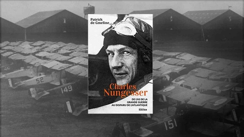 Charles Nungesser. De l'As de la Grande Guerre au disparu de l'Atlantique