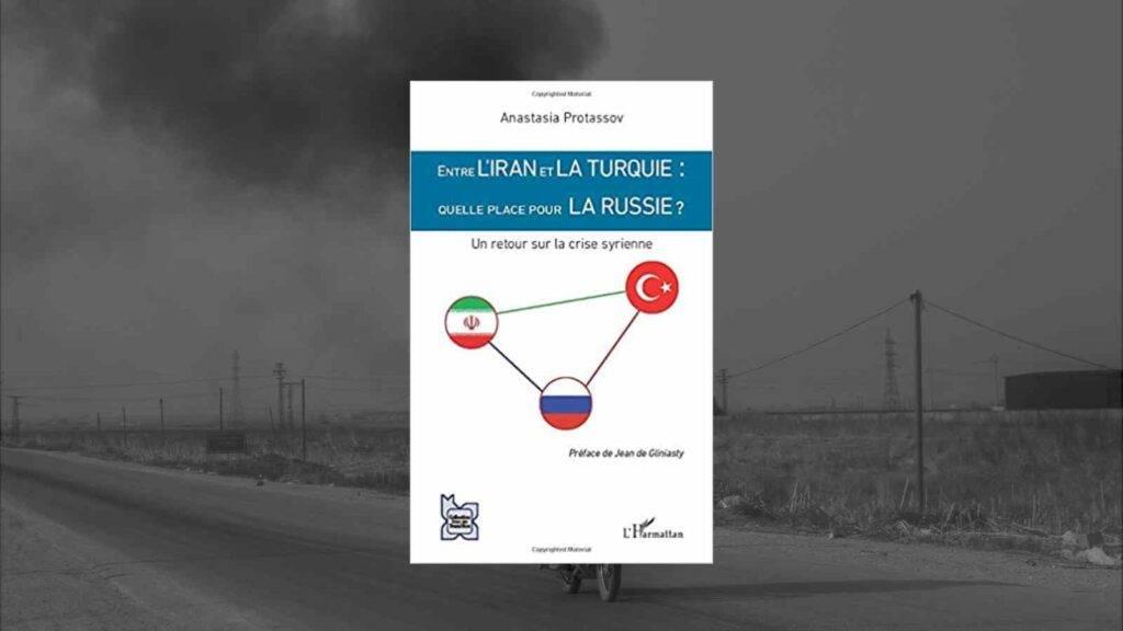 Entre l'Iran et la Turquie : quelle place pour la Russie ? Un retour sur la crise syrienne.