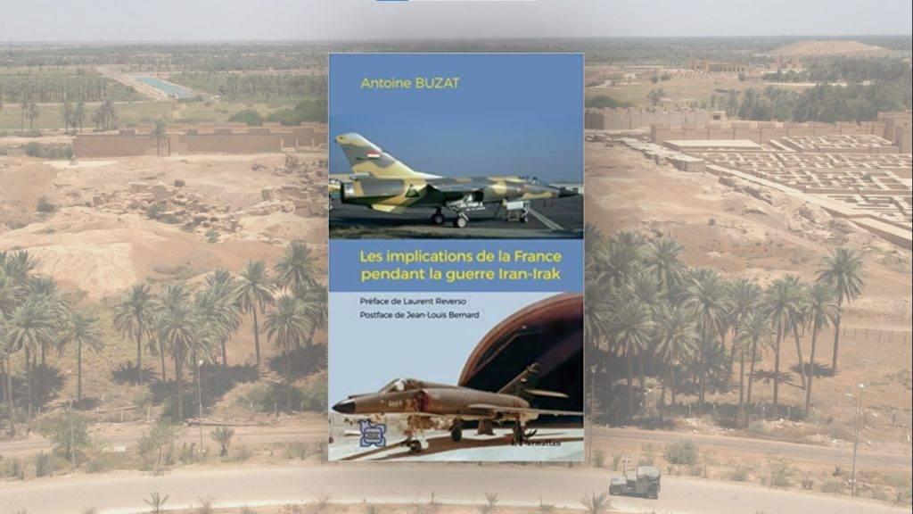 Livre – Les implications de la France pendant la guerre Iran-Irak